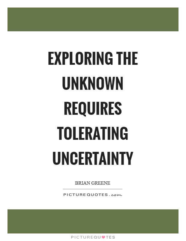 Exploring the unknown requires tolerating uncertainty Picture Quote #1