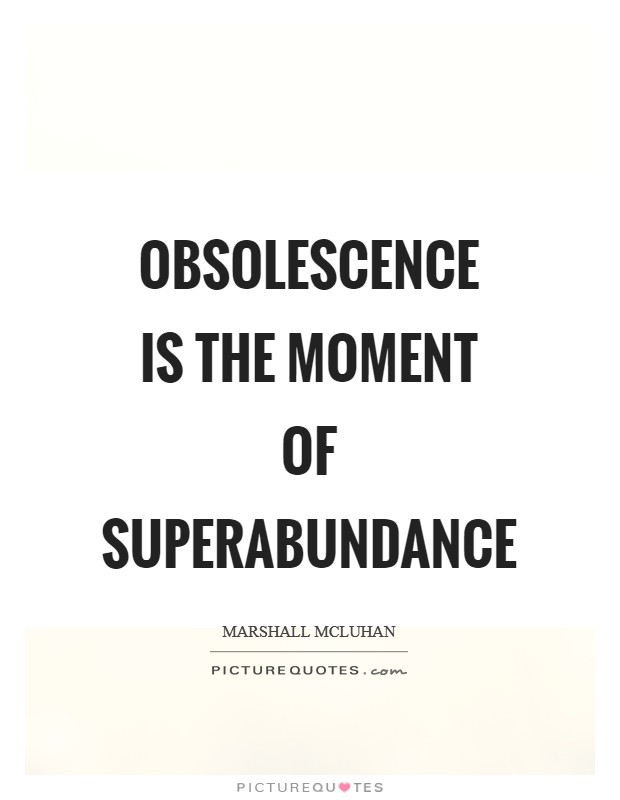 Obsolescence is the moment of superabundance Picture Quote #1