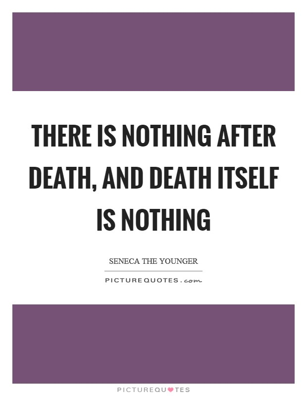 There is nothing after death, and death itself is nothing Picture Quote #1