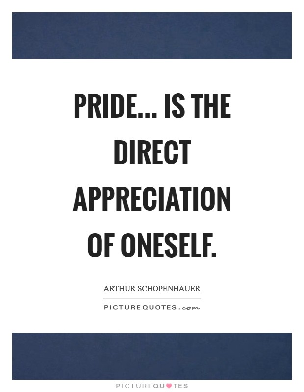 Pride... is the direct appreciation of oneself Picture Quote #1