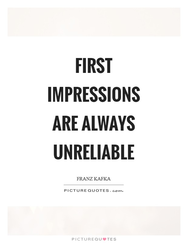 First impressions are always unreliable Picture Quote #1
