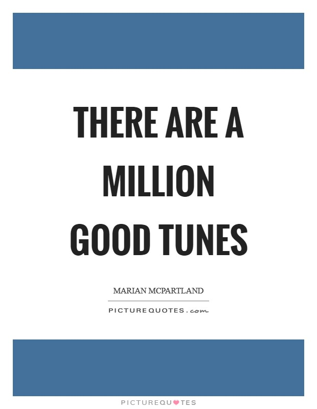 There are a million good tunes Picture Quote #1
