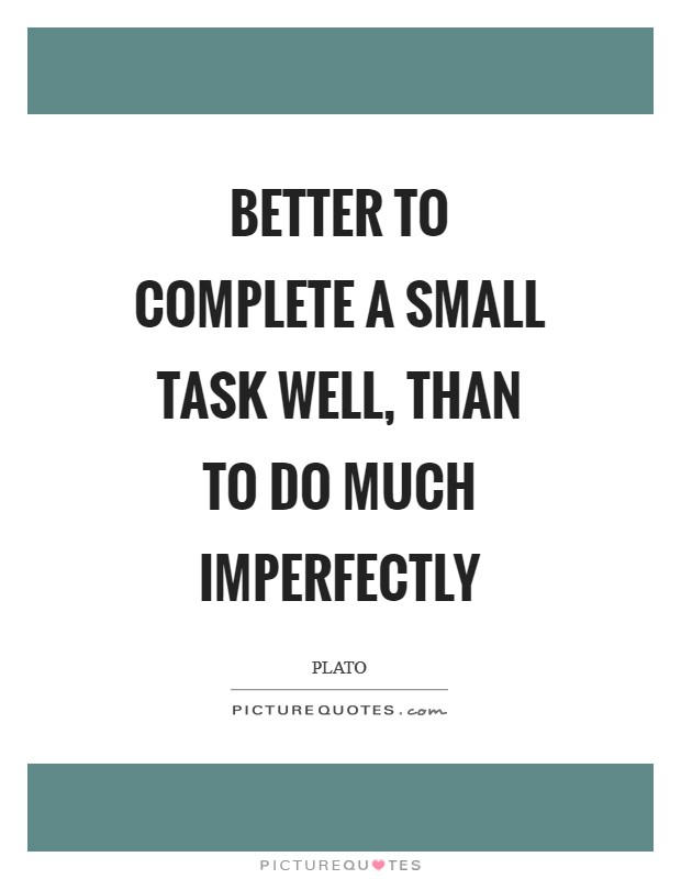 Better to complete a small task well, than to do much imperfectly Picture Quote #1