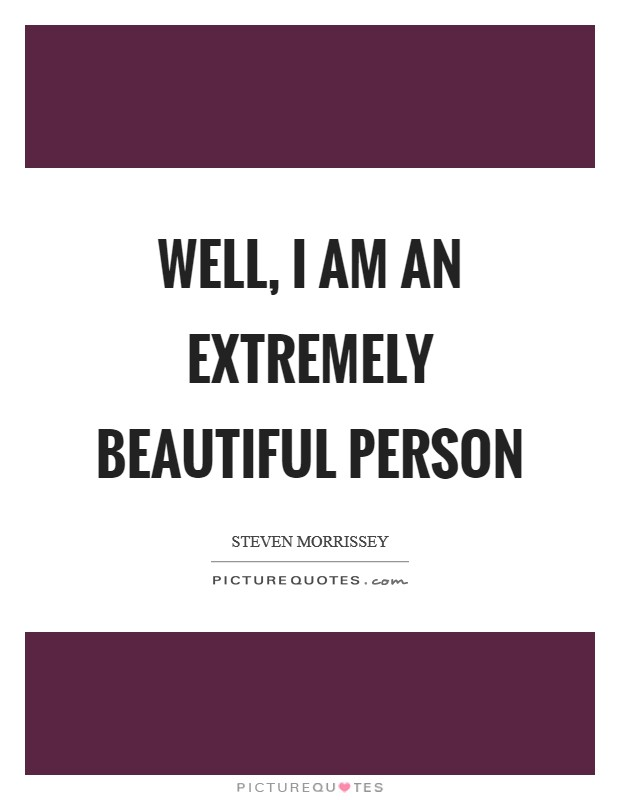 Well, I am an extremely beautiful person Picture Quote #1