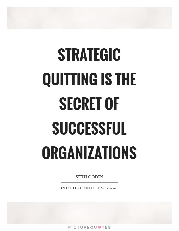 Strategic quitting is the secret of successful organizations Picture Quote #1