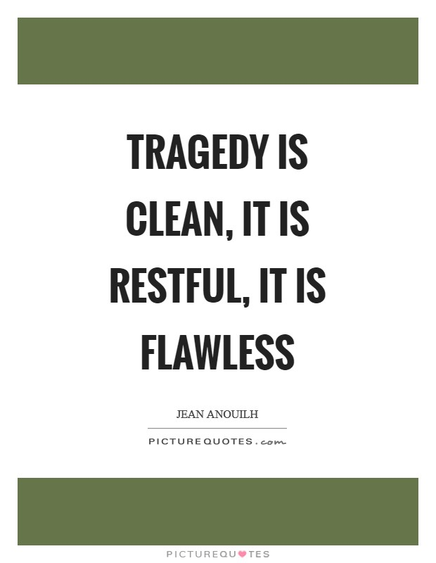 Tragedy is clean, it is restful, it is flawless Picture Quote #1