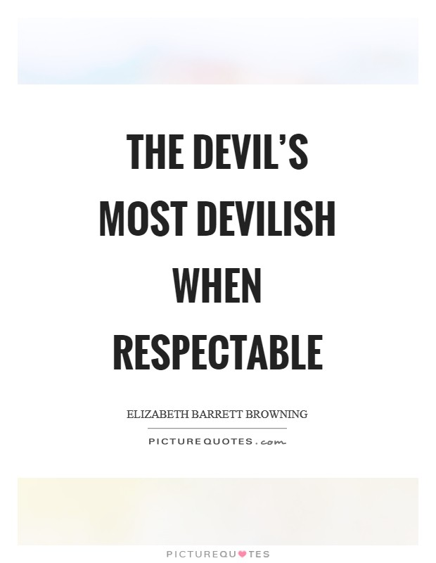 The devil's most devilish when respectable Picture Quote #1