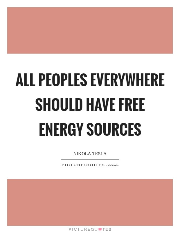 All peoples everywhere should have free energy sources Picture Quote #1