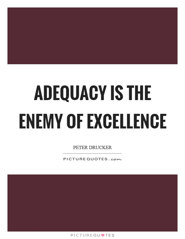 Adequacy is the enemy of excellence Picture Quote #1