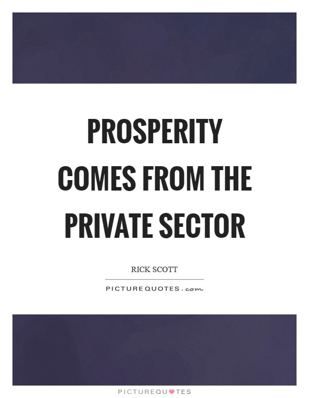 Prosperity comes from the private sector Picture Quote #1