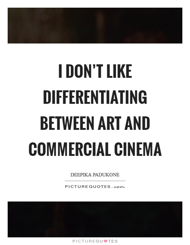 I don't like differentiating between art and commercial cinema Picture Quote #1