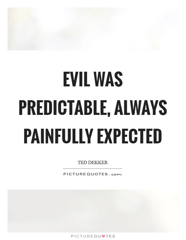 Evil was predictable, always painfully expected Picture Quote #1