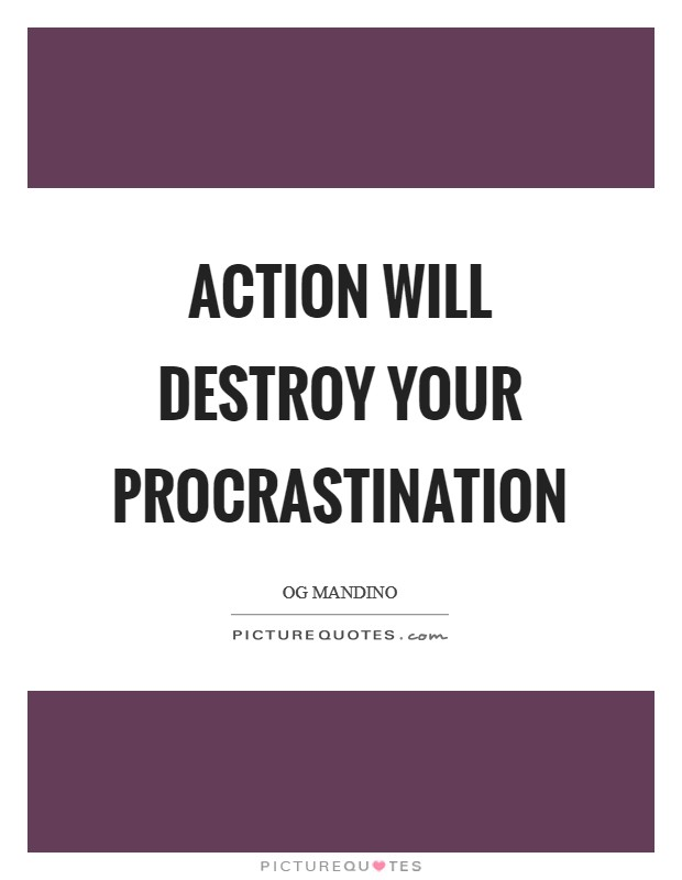Action will destroy your procrastination Picture Quote #1