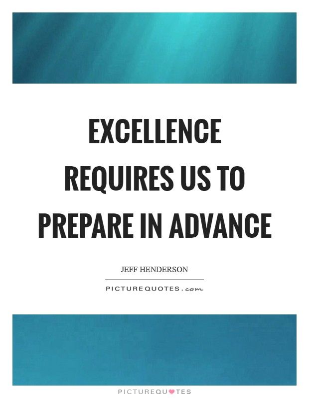 Excellence requires us to prepare in advance Picture Quote #1