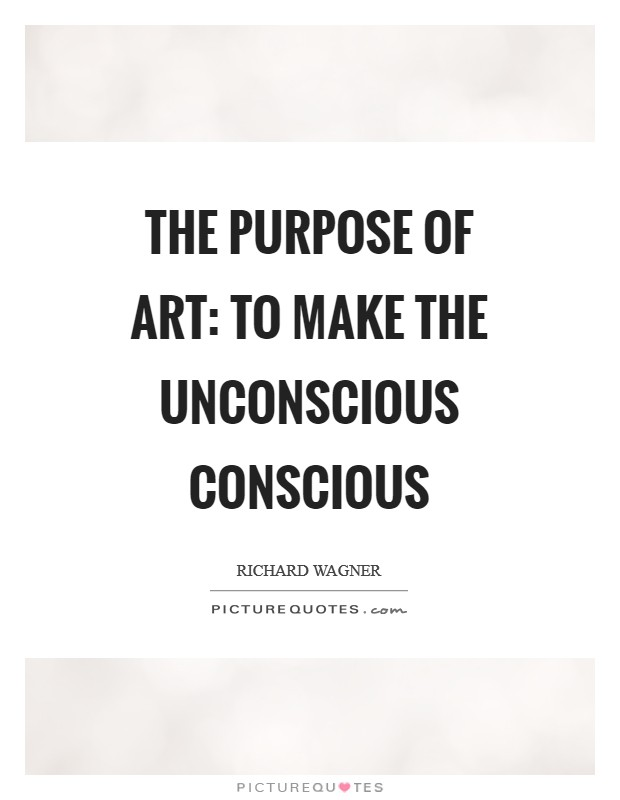 The purpose of art: to make the unconscious conscious Picture Quote #1