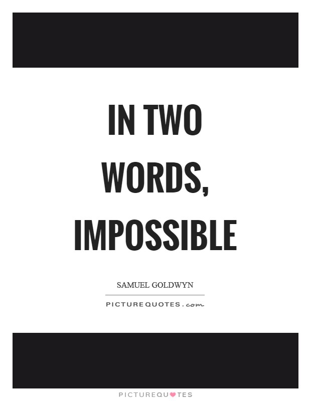 In two words, impossible Picture Quote #1