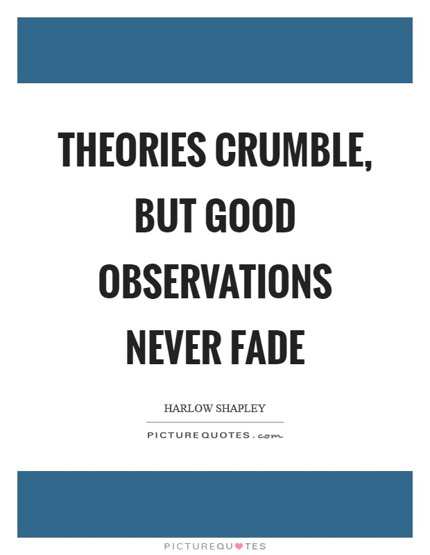 Theories crumble, but good observations never fade Picture Quote #1