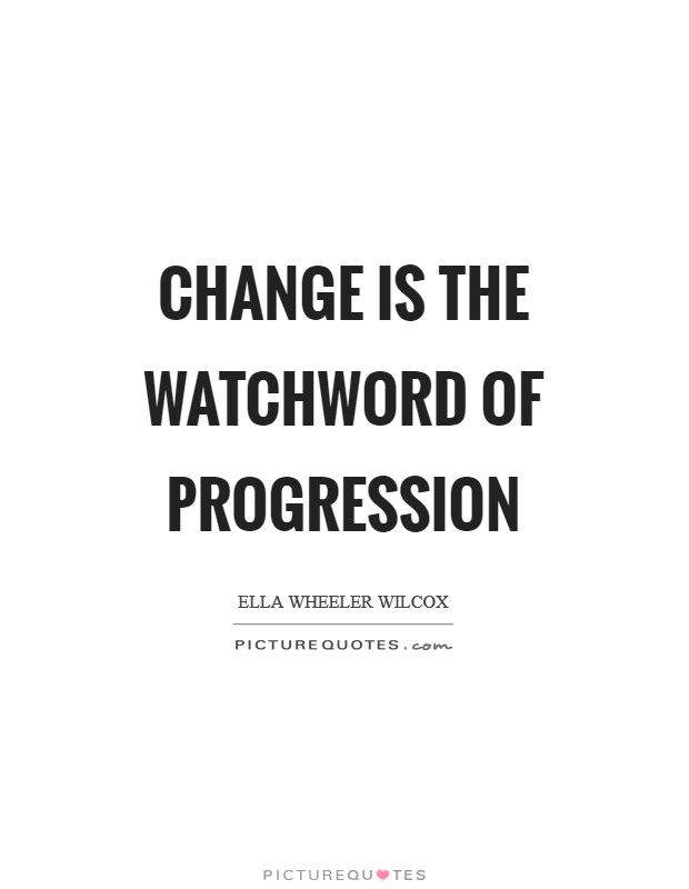 Change is the watchword of progression Picture Quote #1