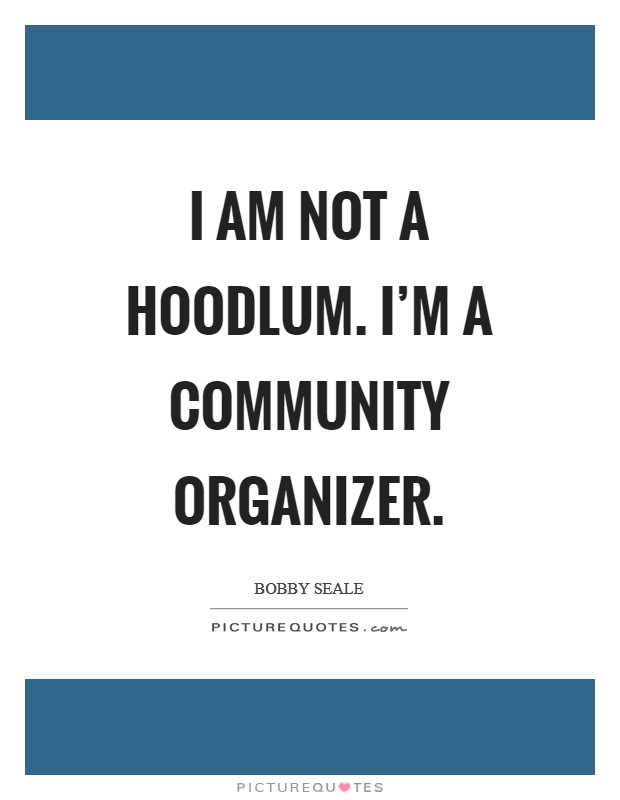 I am not a hoodlum. I'm a community organizer Picture Quote #1