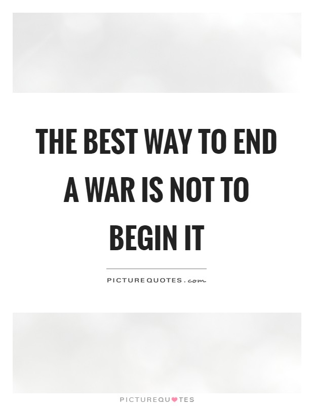 The best way to end a war is not to begin it Picture Quote #1