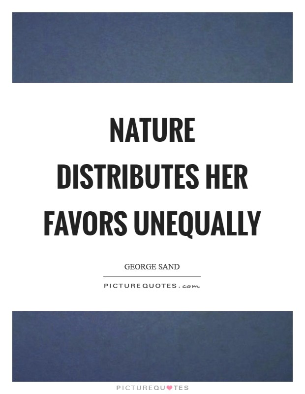 Nature distributes her favors unequally Picture Quote #1