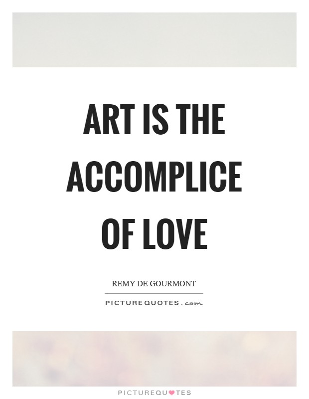 Art is the accomplice of love Picture Quote #1