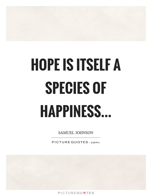 Hope is itself a species of happiness Picture Quote #1