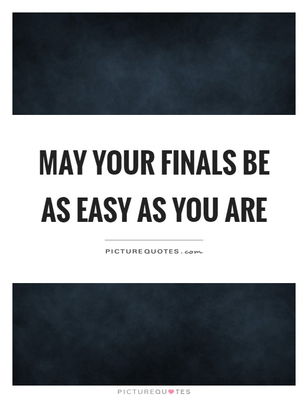 Finals Quotes Beauteous Finals Quotes  Finals Sayings  Finals Picture Quotes
