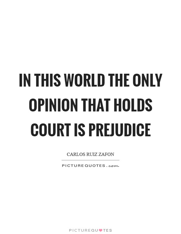 In this world the only opinion that holds court is prejudice Picture Quote #1
