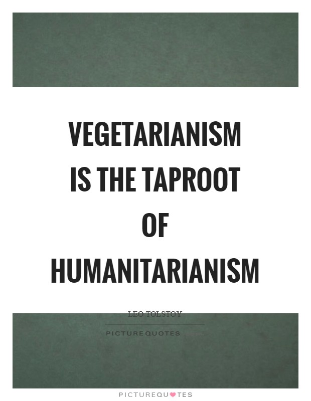 Vegetarianism is the taproot of humanitarianism Picture Quote #1