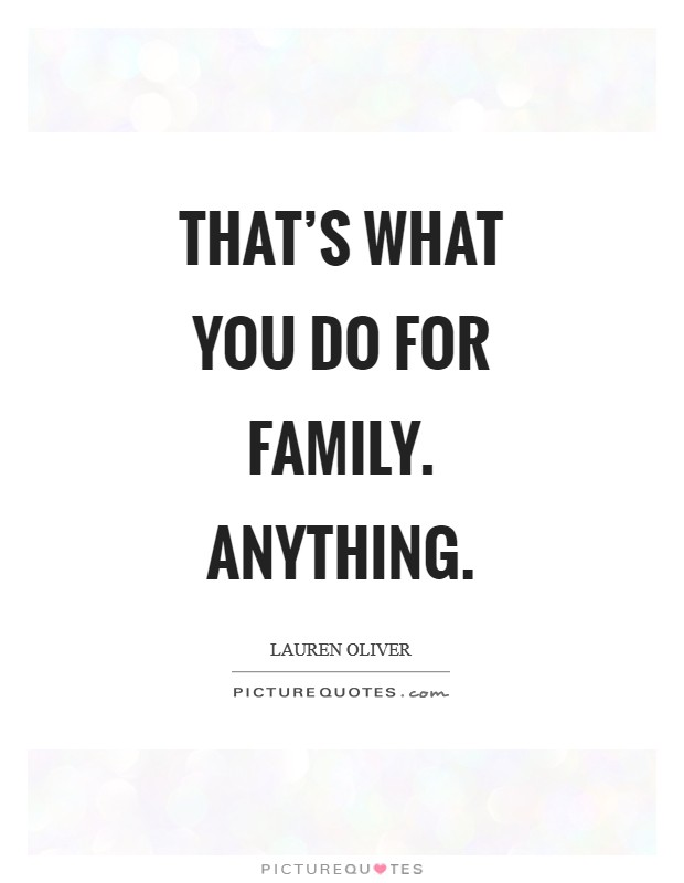 That's what you do for family. Anything Picture Quote #1
