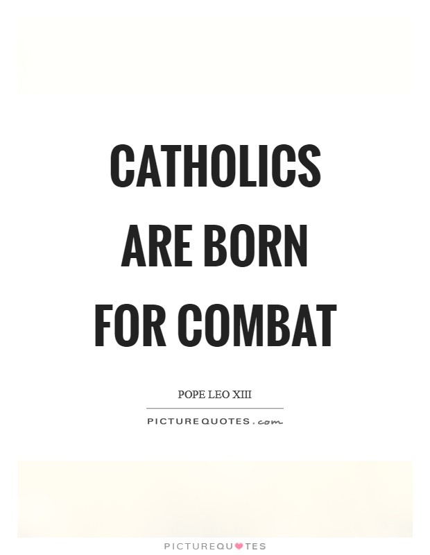Catholics are born for combat Picture Quote #1