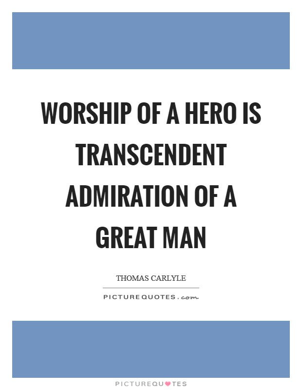 Worship of a hero is transcendent admiration of a great man Picture Quote #1