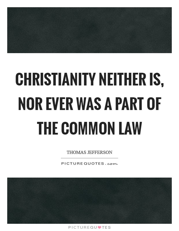 Christianity neither is, nor ever was a part of the common law Picture Quote #1