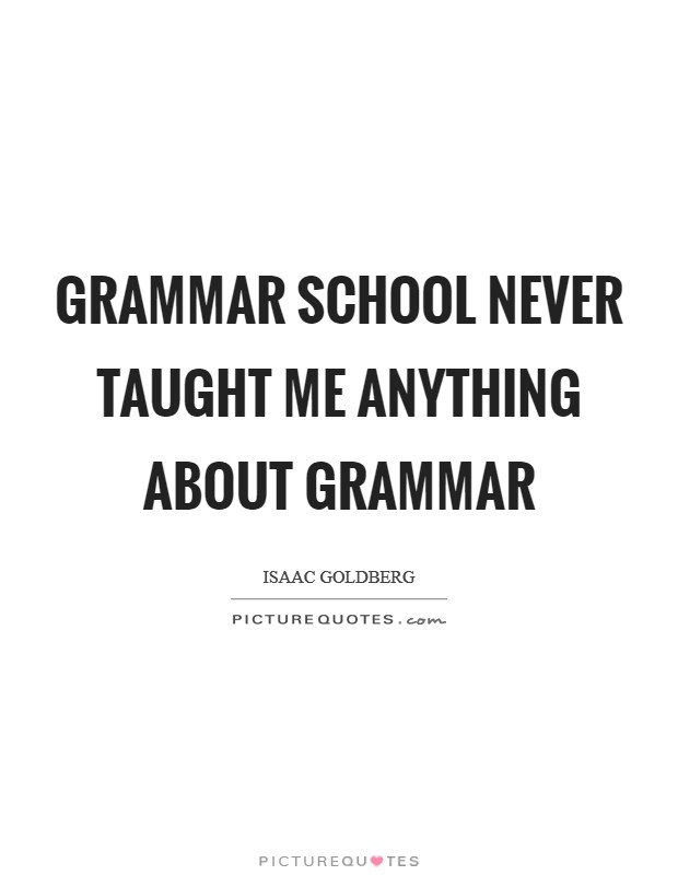 Grammar school never taught me anything about grammar Picture Quote #1