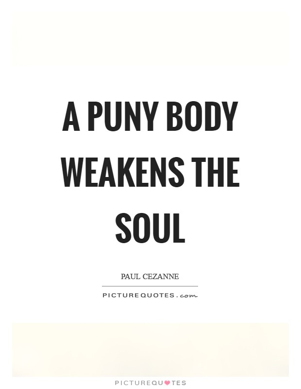 A puny body weakens the soul Picture Quote #1