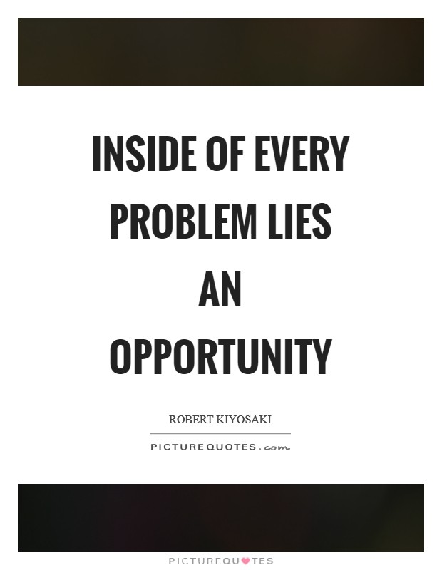 Inside of every problem lies an opportunity Picture Quote #1