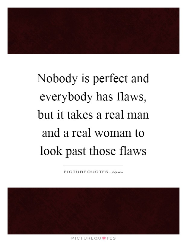 an analysis of the flaw of the flawless man Main definitions of flaw in english: flaw 1 flaw 2 it's the little flaws and imperfections which give a man character 'such analysis.