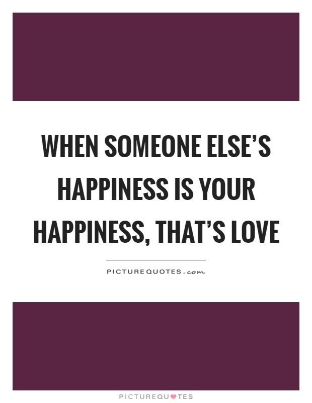 when someone else s happiness is your happiness that s love