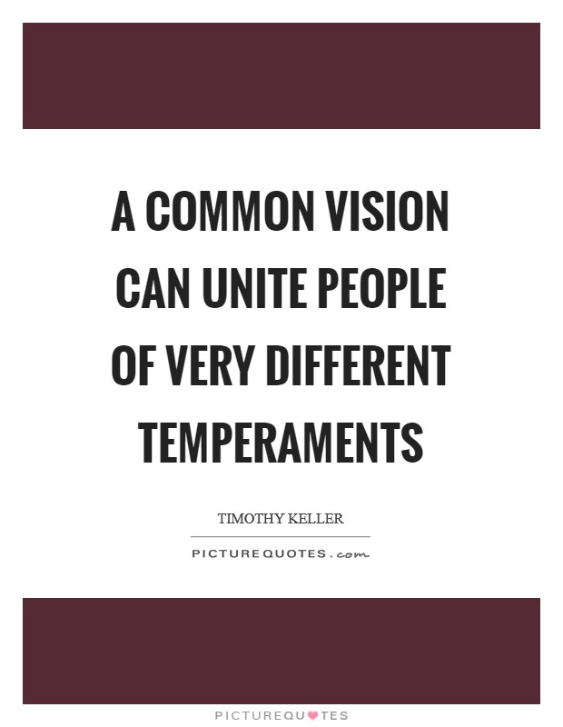 A common vision can unite people of very different temperaments Picture Quote #1