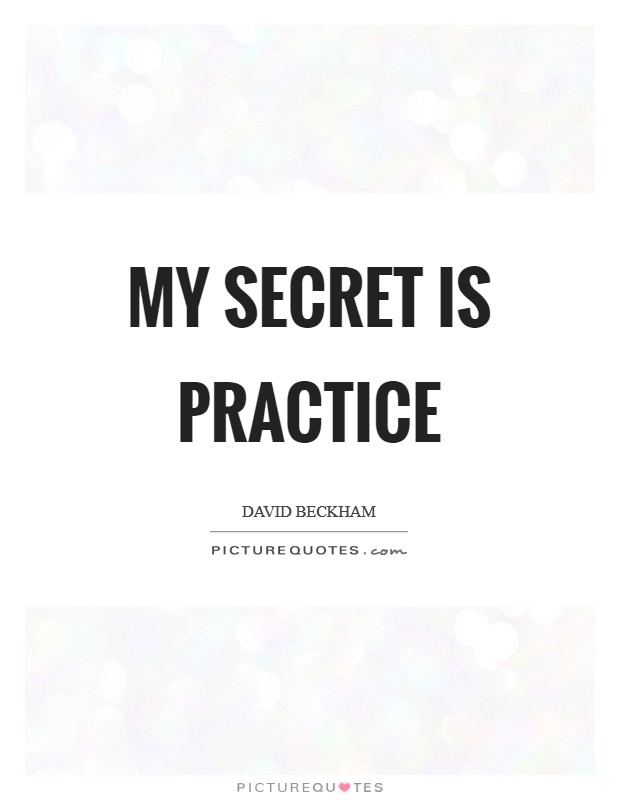 My secret is practice Picture Quote #1