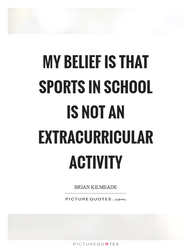 My belief is that sports in school is not an extracurricular activity Picture Quote #1