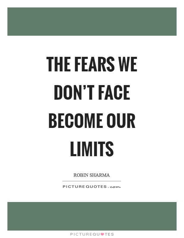 The fears we don't face become our limits Picture Quote #1