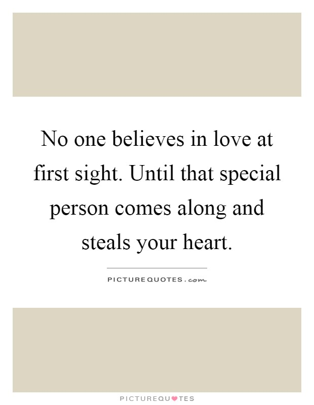 No one believes in love at first sight. Until that special person comes along and steals your heart Picture Quote #1