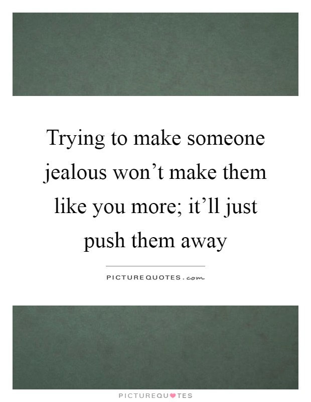 Make someone jealous quotes to trying Top 30