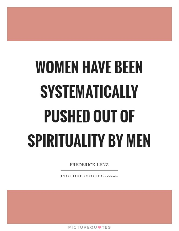 Women have been systematically pushed out of spirituality by men Picture Quote #1