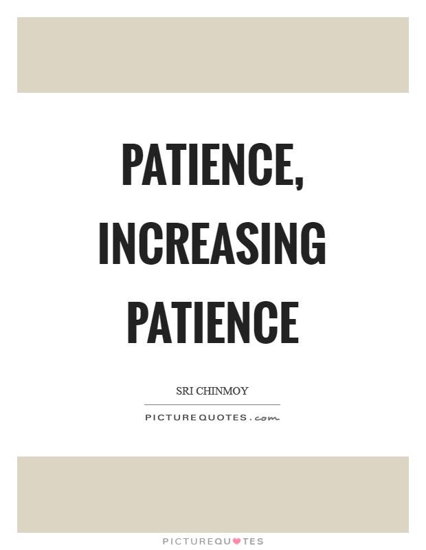 Patience, increasing patience Picture Quote #1
