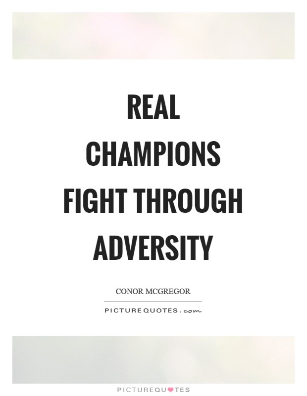 Real champions fight through adversity Picture Quote #1