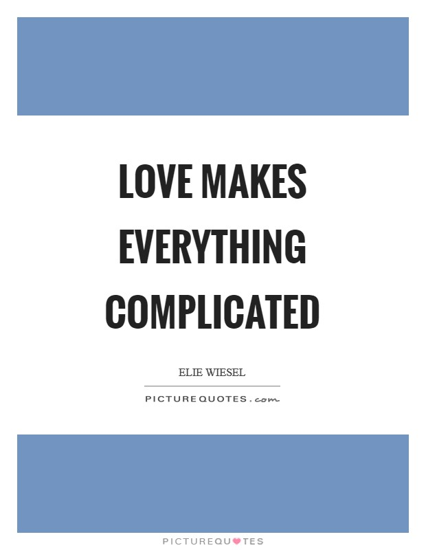 Love makes everything complicated Picture Quote #1