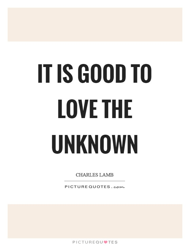 It is good to love the unknown Picture Quote #1
